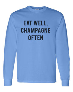 Eat Well, Champagne Often Unisex Long Sleeve T Shirt - Wake Slay Repeat