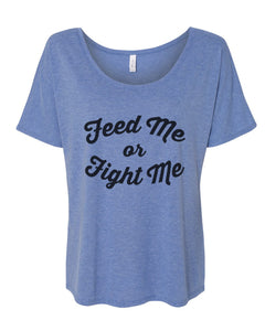 Feed Me Or Fight Me Slouchy Tee - Wake Slay Repeat