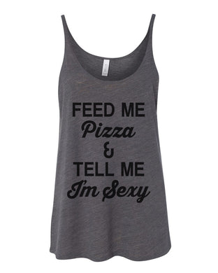Feed Me Pizza And Tell Me I'm Sexy Slouchy Tank - Wake Slay Repeat