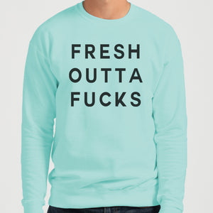 Fresh Outta Fucks Unisex Sweatshirt - Wake Slay Repeat