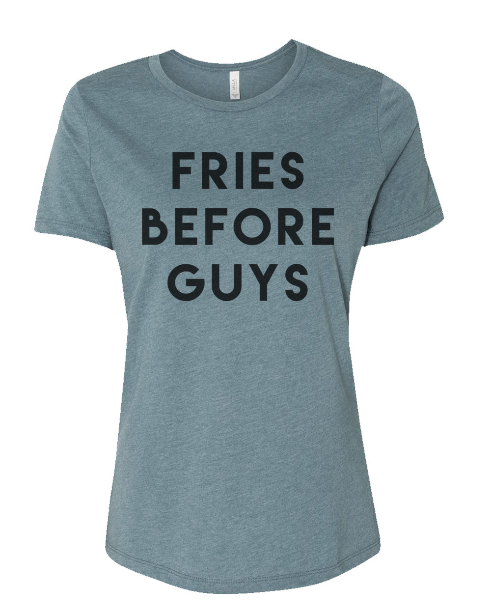 Fries Before Guys Relaxed Women's T Shirt