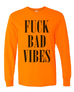 Fuck Bad Vibes Unisex Long Sleeve T Shirt - Wake Slay Repeat