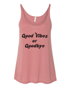 Good Vibes Or Goodbye Slouchy Tank - Wake Slay Repeat