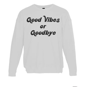 Good Vibes Or Goodbye Unisex Sweatshirt - Wake Slay Repeat