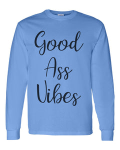 Good Ass Vibes Unisex Long Sleeve T Shirt - Wake Slay Repeat