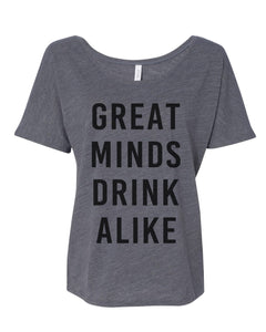 Great Minds Drink Alike Slouchy Tee - Wake Slay Repeat