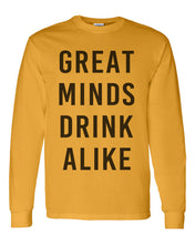 Load image into Gallery viewer, Great Minds Drink Alike Unisex Long Sleeve T Shirt - Wake Slay Repeat