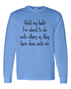 Hold My Halo I'm About To Do Unto Others As They Have Done Unto Me Unisex Long Sleeve T Shirt - Wake Slay Repeat
