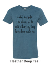 Load image into Gallery viewer, Hold My Halo I'm About To Do Unto Others As They Have Done Unto Me Unisex Short Sleeve T Shirt - Wake Slay Repeat