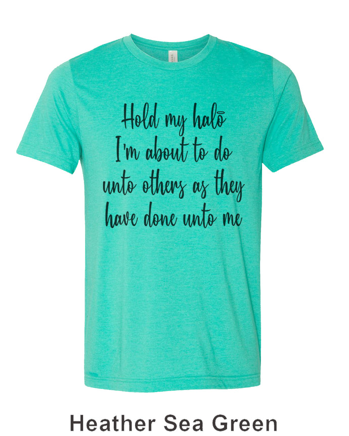 Hold My Halo I'm About To Do Unto Others As They Have Done Unto Me Unisex Short Sleeve T Shirt - Wake Slay Repeat