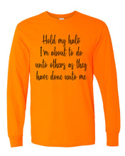 Load image into Gallery viewer, Hold My Halo I'm About To Do Unto Others As They Have Done Unto Me Unisex Long Sleeve T Shirt - Wake Slay Repeat