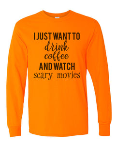 I Just Want To Drink Coffee And Watch Scary Movies Unisex Long Sleeve T Shirt - Wake Slay Repeat
