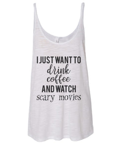 I Just Want To Drink Coffee And Watch Scary Movies Slouchy Tank - Wake Slay Repeat