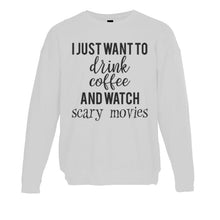 Load image into Gallery viewer, I Just Want To Drink Coffee And Watch Scary Movies Unisex Sweatshirt - Wake Slay Repeat
