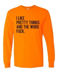 I Like Pretty Things And The Word Fuck Unisex Long Sleeve T Shirt - Wake Slay Repeat