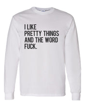 Load image into Gallery viewer, I Like Pretty Things And The Word Fuck Unisex Long Sleeve T Shirt - Wake Slay Repeat