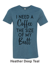 Load image into Gallery viewer, I Need A Coffee The Size Of My Butt Unisex Short Sleeve T Shirt - Wake Slay Repeat
