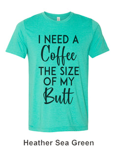 I Need A Coffee The Size Of My Butt Unisex Short Sleeve T Shirt - Wake Slay Repeat