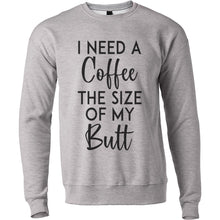 Load image into Gallery viewer, I Need A Coffee The Size Of My Butt Unisex Sweatshirt - Wake Slay Repeat