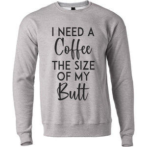 I Need A Coffee The Size Of My Butt Unisex Sweatshirt - Wake Slay Repeat