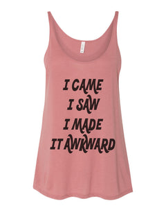 I Came I Saw I Made It Awkward Slouchy Tank - Wake Slay Repeat