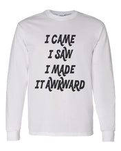 Load image into Gallery viewer, I Came I Saw I Made It Awkward Unisex Long Sleeve T Shirt - Wake Slay Repeat