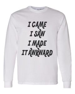 I Came I Saw I Made It Awkward Unisex Long Sleeve T Shirt - Wake Slay Repeat