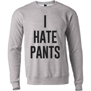 I Hate Pants Unisex Sweatshirt - Wake Slay Repeat