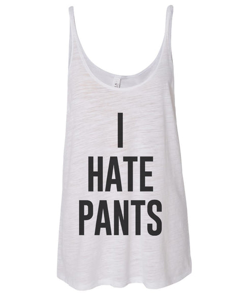 I Hate Pants Slouchy Tank