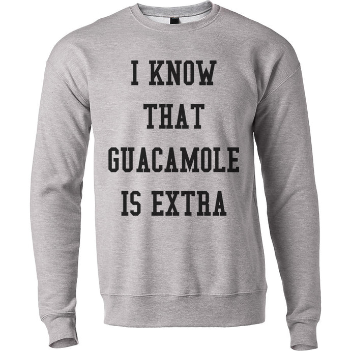 I Know That Guacamole Is Extra Unisex Sweatshirt - Wake Slay Repeat