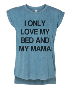 I Only Love My Bed And My Mama Women's Flowy Scoop Muscle Tee With Sleeves - Wake Slay Repeat