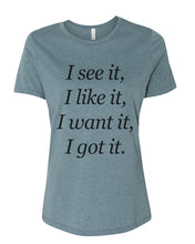Load image into Gallery viewer, I See It I Like It I Want It I Got It Relaxed Women's T Shirt - Wake Slay Repeat