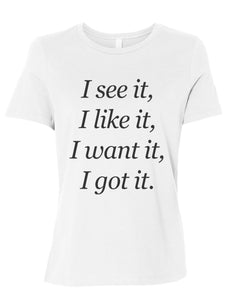 I See It I Like It I Want It I Got It Relaxed Women's T Shirt - Wake Slay Repeat