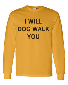I Will Dog Walk You Unisex Long Sleeve T Shirt - Wake Slay Repeat