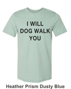 I Will Dog Walk You Unisex Short Sleeve T Shirt - Wake Slay Repeat