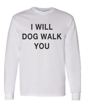 Load image into Gallery viewer, I Will Dog Walk You Unisex Long Sleeve T Shirt - Wake Slay Repeat