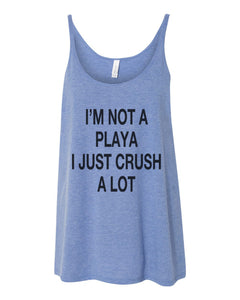 I'm Not A Playa I Just Crush A Lot Slouchy Tank - Wake Slay Repeat