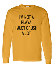 Load image into Gallery viewer, I'm Not A Playa I Just Crush A Lot Unisex Long Sleeve T Shirt - Wake Slay Repeat