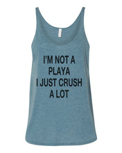 Load image into Gallery viewer, I'm Not A Playa I Just Crush A Lot Slouchy Tank - Wake Slay Repeat