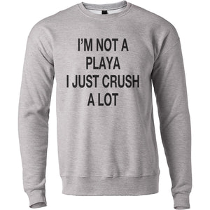 I'm Not A Playa I Just Crush A Lot Unisex Sweatshirt - Wake Slay Repeat