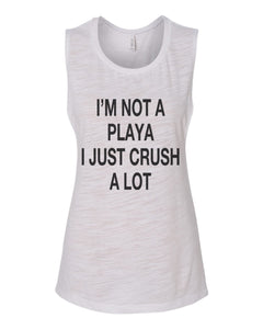 I'm Not A Playa I Just Crush A Lot Scoop Muscle Tank - Wake Slay Repeat