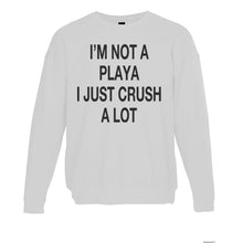 Load image into Gallery viewer, I'm Not A Playa I Just Crush A Lot Unisex Sweatshirt - Wake Slay Repeat