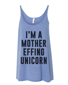 I'm A Mother Effing Unicorn Slouchy Tank - Wake Slay Repeat