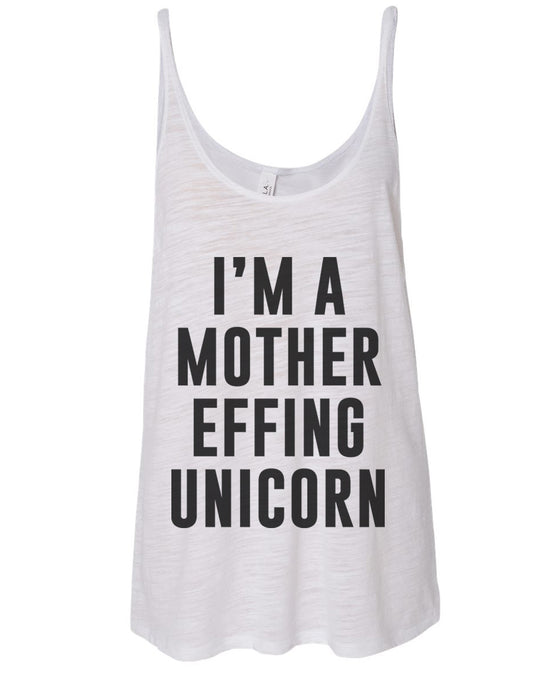 I'm A Mother Effing Unicorn Slouchy Tank