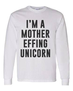 I'm A Mother Effing Unicorn Unisex Long Sleeve T Shirt