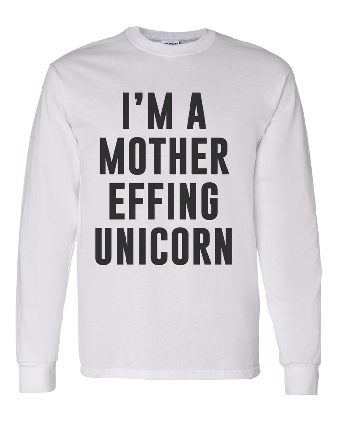 I'm A Mother Effing Unicorn Unisex Long Sleeve T Shirt - Wake Slay Repeat