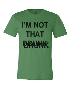 I'm Not That Drunk St. Patrick's Day Green Unisex T Shirt - Wake Slay Repeat