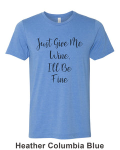 Just Give Me Wine, I'll Be Fine Unisex Short Sleeve T Shirt - Wake Slay Repeat