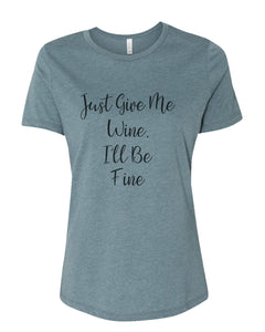 Just Give Me Wine, I'll Be Fine Fitted Women's T Shirt - Wake Slay Repeat