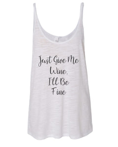 Just Give Me Wine, I'll Be Fine Slouchy Tank - Wake Slay Repeat